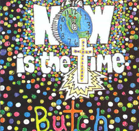 NOW IS THE TIME by Butch Morgan
